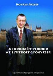 Kovács József: A hidrogén-peroxid. Az eltitkolt gyógyszer.